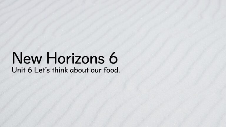 New Horizons 6 Unit 6 Let's think about our food.001